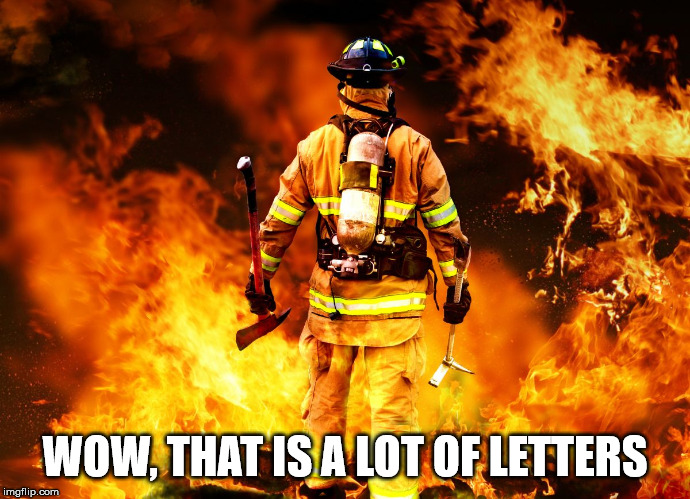 Firefighter Work Stories | WOW, THAT IS A LOT OF LETTERS | image tagged in firefighter work stories | made w/ Imgflip meme maker