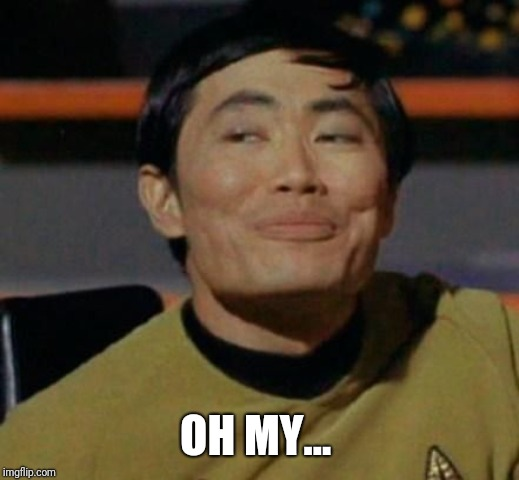 Mr Sulu | OH MY... | image tagged in mr sulu | made w/ Imgflip meme maker