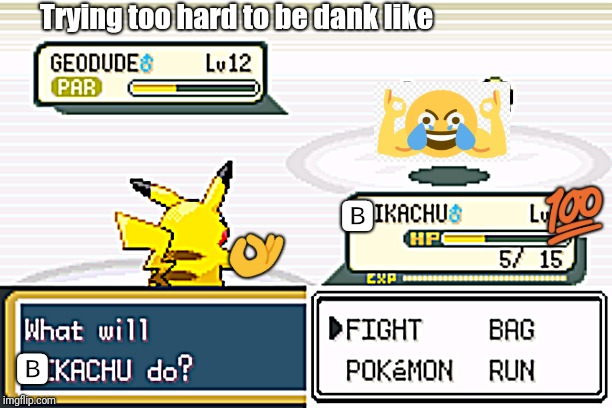 Tried WAY too hard to be dank... | Trying too hard to be dank like  | image tagged in pokemon battle,dank meme | made w/ Imgflip meme maker