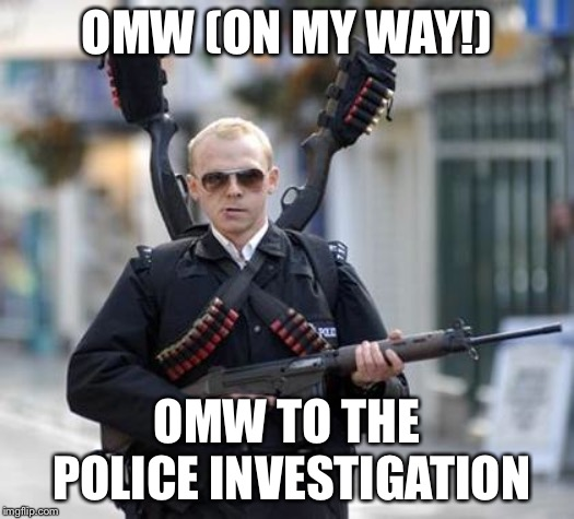 guy walking with shotguns movie | OMW (ON MY WAY!) OMW TO THE POLICE INVESTIGATION | image tagged in guy walking with shotguns movie | made w/ Imgflip meme maker