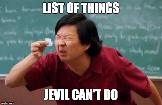 It's not much. If not, nothing. |  LIST OF THINGS; JEVIL CAN'T DO | image tagged in list of people i trust,small list,deltarune,undertale | made w/ Imgflip meme maker