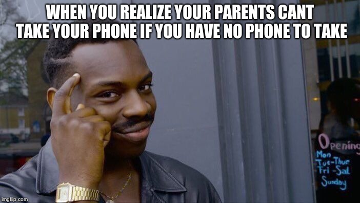 Roll Safe Think About It Meme | WHEN YOU REALIZE YOUR PARENTS CANT TAKE YOUR PHONE IF YOU HAVE NO PHONE TO TAKE | image tagged in memes,roll safe think about it | made w/ Imgflip meme maker