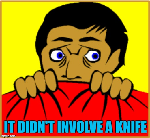 IT DIDN'T INVOLVE A KNIFE | made w/ Imgflip meme maker