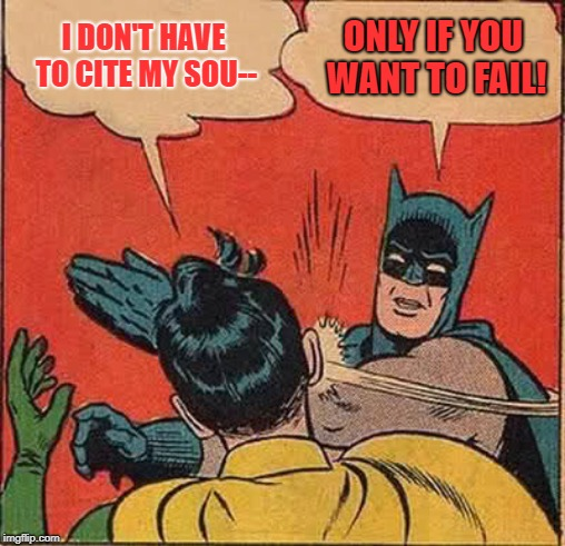 Batman Slapping Robin Meme | I DON'T HAVE TO CITE MY SOU-- ONLY IF YOU WANT TO FAIL! | image tagged in memes,batman slapping robin | made w/ Imgflip meme maker