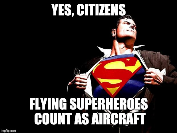 superman | YES, CITIZENS FLYING SUPERHEROES COUNT AS AIRCRAFT | image tagged in superman | made w/ Imgflip meme maker