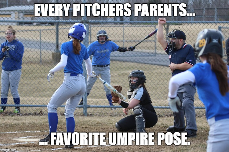 Every pitchers parent | EVERY PITCHERS PARENTS... ... FAVORITE UMPIRE POSE. | image tagged in softball,fastpitch,ohio,umpire,fun | made w/ Imgflip meme maker