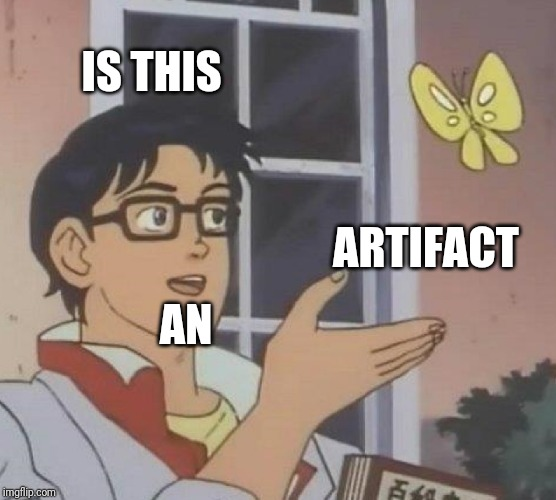 Is This A Pigeon Meme | IS THIS AN ARTIFACT | image tagged in memes,is this a pigeon | made w/ Imgflip meme maker