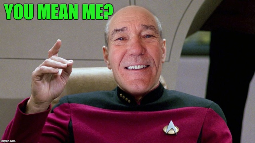 YOU MEAN ME? | image tagged in picard kewlew | made w/ Imgflip meme maker
