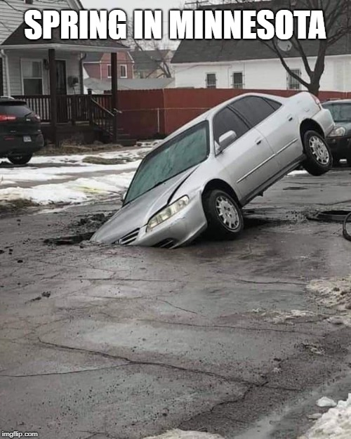 SPRING IN MINNESOTA | image tagged in pothole car | made w/ Imgflip meme maker