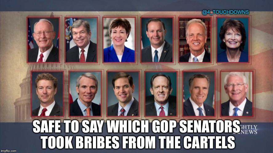 Well, that was easy... | @4_TOUCHDOWNS SAFE TO SAY WHICH GOP SENATORS TOOK BRIBES FROM THE CARTELS | image tagged in corruption,el chapo,government corruption | made w/ Imgflip meme maker