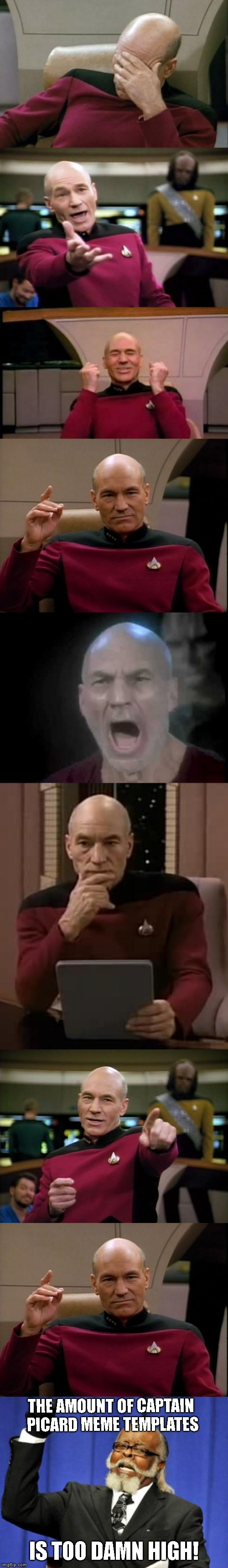 Too Damn High | THE AMOUNT OF CAPTAIN PICARD MEME TEMPLATES IS TOO DAMN HIGH! | image tagged in memes,too damn high,picard wtf,captain picard facepalm,picard,happy picard | made w/ Imgflip meme maker