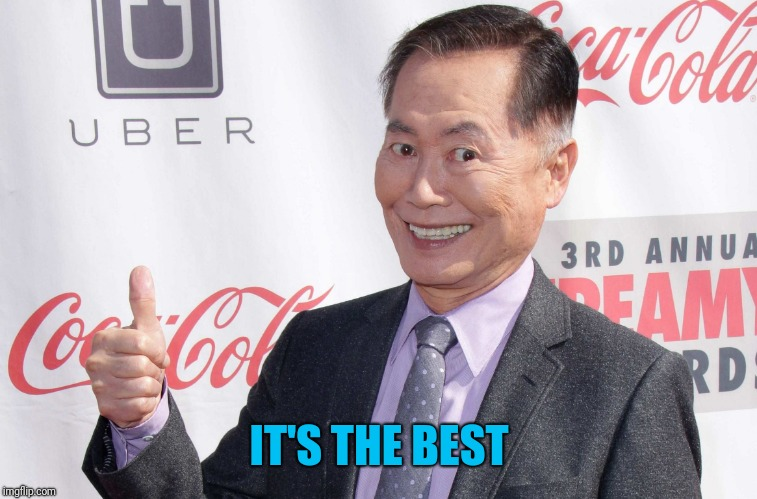 George Takei thumbs up | IT'S THE BEST | image tagged in george takei thumbs up | made w/ Imgflip meme maker