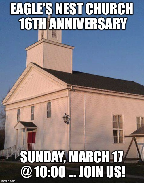 EAGLE'S NEST CHURCH  16TH ANNIVERSARY SUNDAY, MARCH 17  @ 10:00 ... JOIN US! | image tagged in beverly | made w/ Imgflip meme maker