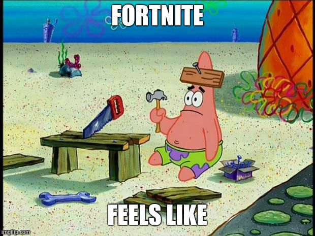 Patrick  | FORTNITE FEELS LIKE | image tagged in patrick | made w/ Imgflip meme maker