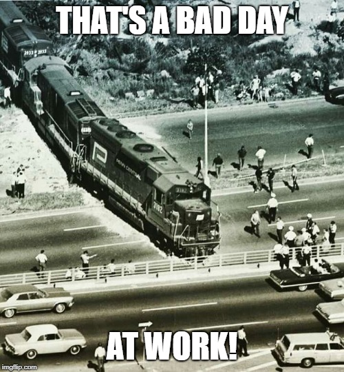 Train | THAT'S A BAD DAY AT WORK! | image tagged in train | made w/ Imgflip meme maker