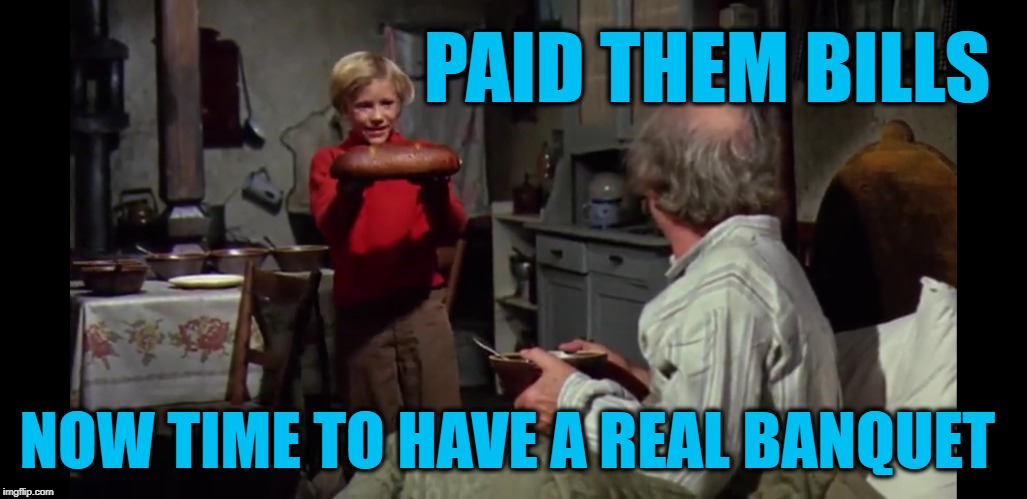 PAID THEM BILLS NOW TIME TO HAVE A REAL BANQUET | image tagged in willy wonka,chocolate | made w/ Imgflip meme maker