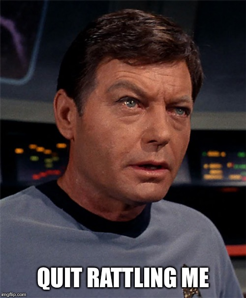 Bones McCoy | QUIT RATTLING ME | image tagged in bones mccoy | made w/ Imgflip meme maker