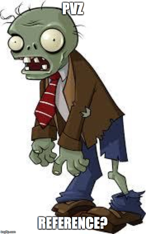 PvZ zombie | PVZ REFERENCE? | image tagged in pvz zombie | made w/ Imgflip meme maker