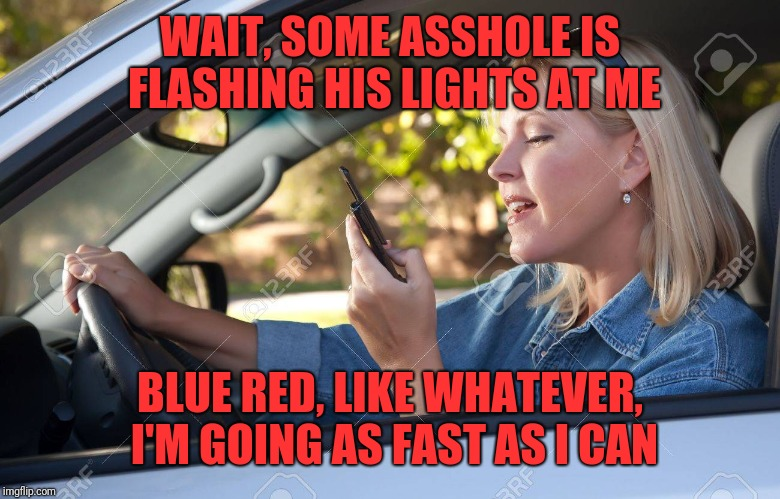 WAIT, SOME ASSHOLE IS FLASHING HIS LIGHTS AT ME BLUE RED, LIKE WHATEVER, I'M GOING AS FAST AS I CAN | made w/ Imgflip meme maker