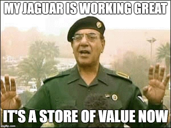 Bagdad Bob | MY JAGUAR IS WORKING GREAT IT'S A STORE OF VALUE NOW | image tagged in bagdad bob,bitcoin,cryptocurrency | made w/ Imgflip meme maker