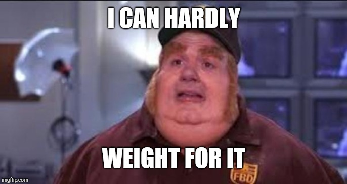 Fat Bastard | I CAN HARDLY WEIGHT FOR IT | image tagged in fat bastard | made w/ Imgflip meme maker