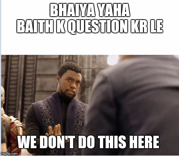 We don't do that here | BHAIYA YAHA BAITH K QUESTION KR LE WE DON'T DO THIS HERE | image tagged in we don't do that here | made w/ Imgflip meme maker