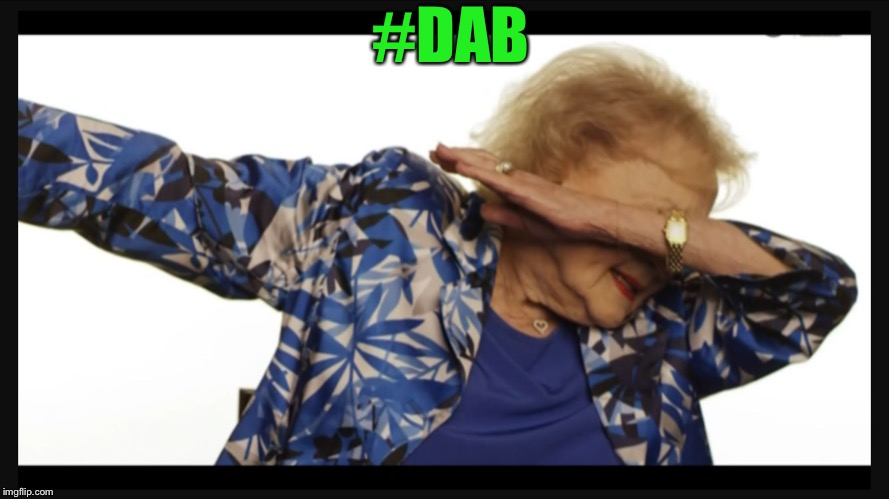 Betty white dab | #DAB | image tagged in betty white dab | made w/ Imgflip meme maker