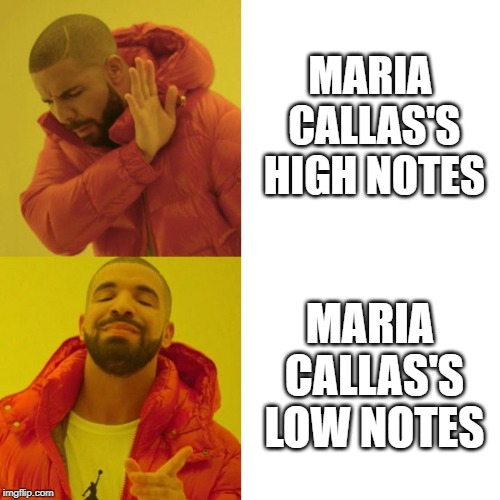 Drake Blank | MARIA CALLAS'S HIGH NOTES MARIA CALLAS'S LOW NOTES | image tagged in drake blank,opera,singing,voice | made w/ Imgflip meme maker