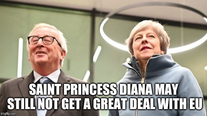 Saint Princess Diana May still not get a Great Deal with EU | SAINT PRINCESS DIANA MAY STILL NOT GET A GREAT DEAL WITH EU | image tagged in saint,princes,diana,may,deal,eu | made w/ Imgflip meme maker