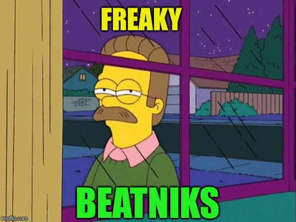 Ned Flanders | FREAKY BEATNIKS | image tagged in ned flanders | made w/ Imgflip meme maker