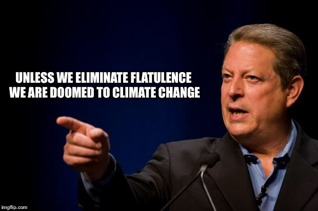 al gore troll | UNLESS WE ELIMINATE FLATULENCE WE ARE DOOMED TO CLIMATE CHANGE | image tagged in al gore troll | made w/ Imgflip meme maker