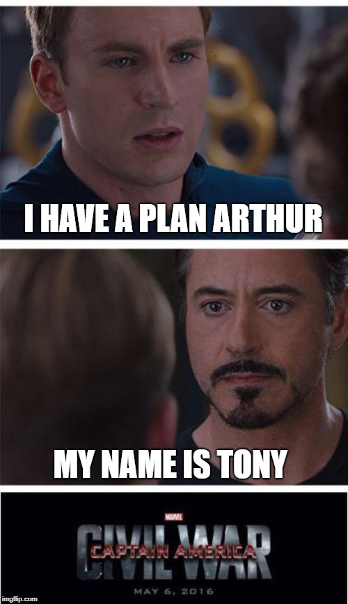 I HAVE A PLAN ARTHUR | I HAVE A PLAN ARTHUR MY NAME IS TONY | image tagged in memes,marvel civil war 1 | made w/ Imgflip meme maker