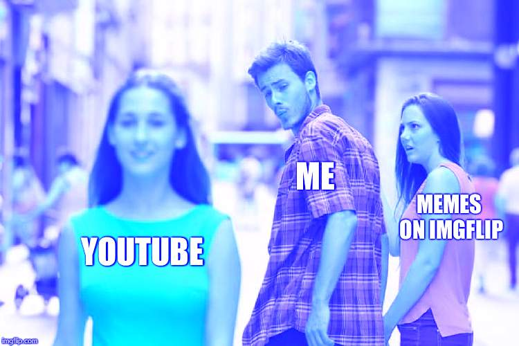 I AMM BACK | YOUTUBE ME MEMES ON IMGFLIP | image tagged in memes,distracted boyfriend | made w/ Imgflip meme maker
