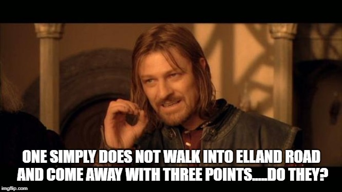 Sean Bean Lord Of The Rings | ONE SIMPLY DOES NOT WALK INTO ELLAND ROAD AND COME AWAY WITH THREE POINTS.....DO THEY? | image tagged in sean bean lord of the rings | made w/ Imgflip meme maker