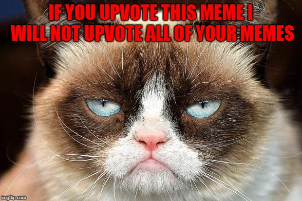 Let me tell something to joo.... It had to be done...LOL | IF YOU UPVOTE THIS MEME I WILL NOT UPVOTE ALL OF YOUR MEMES | image tagged in memes,grumpy cat not amused,grumpy cat,upvotes,honest,cats | made w/ Imgflip meme maker