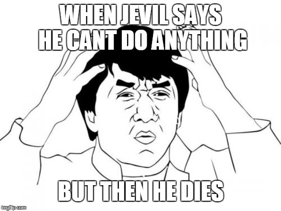 Jevil Meme  | WHEN JEVIL SAYS HE CANT DO ANYTHING BUT THEN HE DIES | image tagged in memes | made w/ Imgflip meme maker