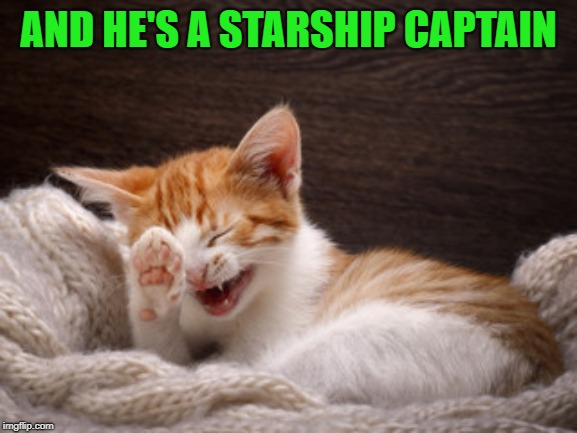 AND HE'S A STARSHIP CAPTAIN | made w/ Imgflip meme maker