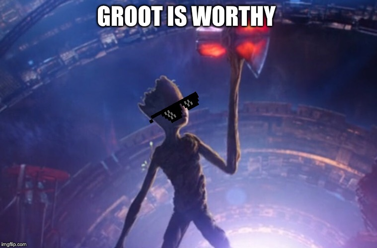 Groot is WORTHY | GROOT IS WORTHY | image tagged in groot,avengers,avengers infinity war | made w/ Imgflip meme maker