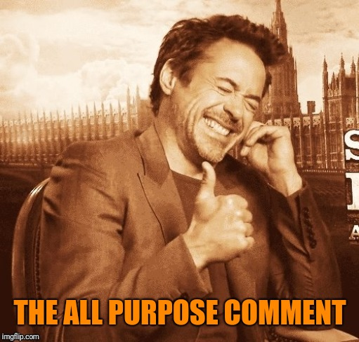 THE ALL PURPOSE COMMENT | made w/ Imgflip meme maker