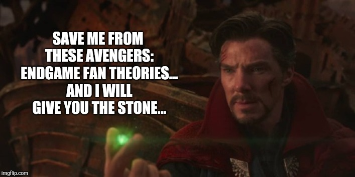 Dr. Strange is Not a Fan... | SAVE ME FROM THESE AVENGERS: ENDGAME FAN THEORIES... AND I WILL GIVE YOU THE STONE... | image tagged in marvel,mcu,marvel cinematic universe,avengers infinity war,avengers endgame,infinity war | made w/ Imgflip meme maker