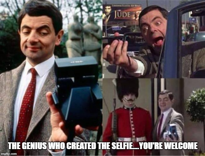 Selfie King | THE GENIUS WHO CREATED THE SELFIE....YOU'RE WELCOME | image tagged in mr bean | made w/ Imgflip meme maker