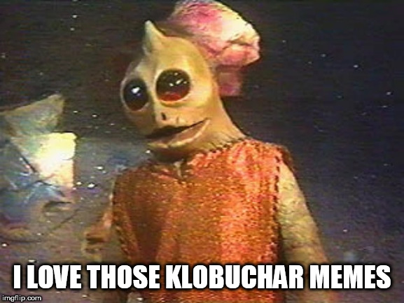 I LOVE THOSE KLOBUCHAR MEMES | made w/ Imgflip meme maker