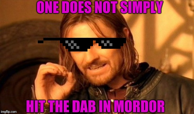 One Does Not Simply Meme | ONE DOES NOT SIMPLY HIT THE DAB IN MORDOR | image tagged in memes,one does not simply | made w/ Imgflip meme maker