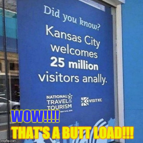 Strange thing to brag about...... | WOW!!!! THAT'S A BUTT LOAD!!! | image tagged in tourism,funny,spelling error,misspelled,kansas city,facepalm | made w/ Imgflip meme maker