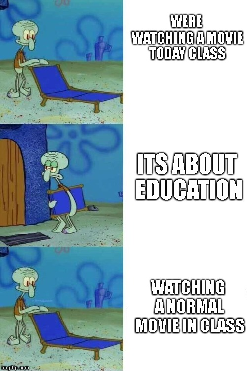 WERE WATCHING A MOVIE TODAY CLASS ITS ABOUT EDUCATION WATCHING A NORMAL MOVIE IN CLASS | image tagged in squidward folding chair,school | made w/ Imgflip meme maker
