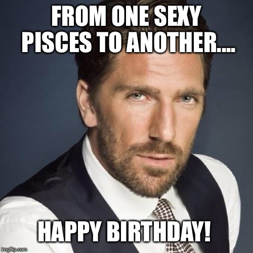 FROM ONE SEXY PISCES TO ANOTHER.... HAPPY BIRTHDAY! | image tagged in happy birthday henrik lundqvist | made w/ Imgflip meme maker