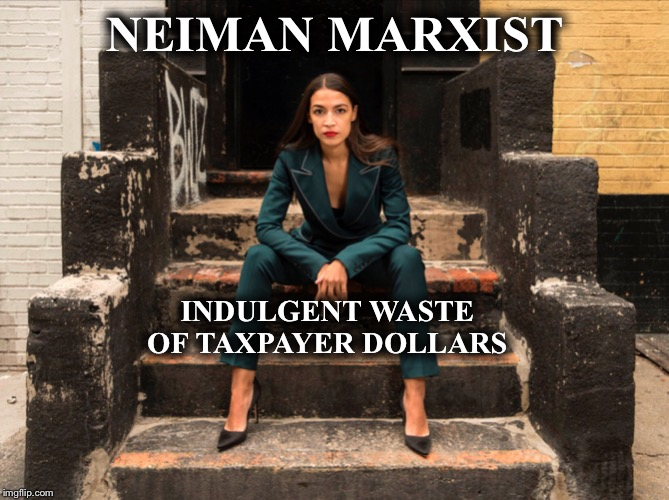 Let's see if she can do it on her own dime | NEIMAN MARXIST INDULGENT WASTE OF TAXPAYER DOLLARS | image tagged in socialist democrat,aoc,alexandria ocasio-cortez,neiman marks,green new deal,other peoples money | made w/ Imgflip meme maker