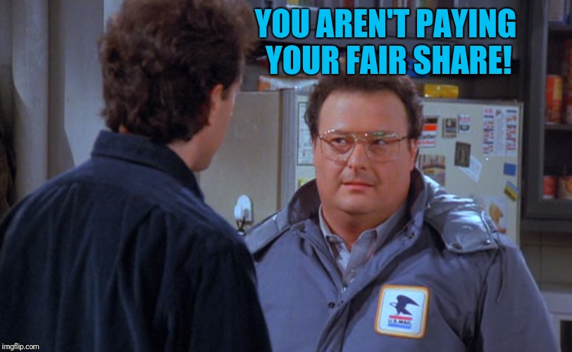 YOU AREN'T PAYING YOUR FAIR SHARE! | made w/ Imgflip meme maker