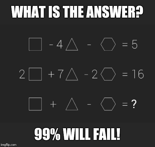 99% will fail | WHAT IS THE ANSWER? 99% WILL FAIL! | image tagged in memes,viral meme,math,maths,mathematics,algebra | made w/ Imgflip meme maker