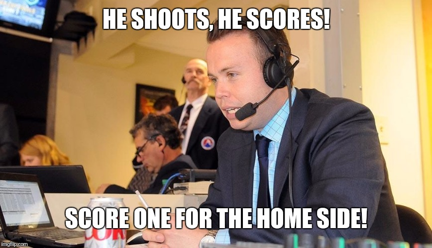 HE SHOOTS, HE SCORES! SCORE ONE FOR THE HOME SIDE! | made w/ Imgflip meme maker